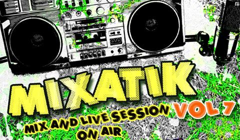 [RADIOSHOW] Mixatik Vol.7 /// Dimanche 02 Juin 2013 /// 15H00-00H00